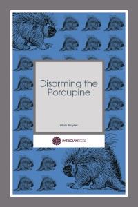 Disarming the Porcupine, by Mark Brayley