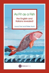 As Fit as a Fish – the English and Italians Revealed!, by Laura Tosi and Peter Hunt