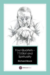 Four Quartets – T S Eliot and Spirituality, by Richard Brock