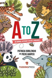 A to Z – an animal alphabet in five languages, by Patricia Borlenghi and illustrated by Piers Harper