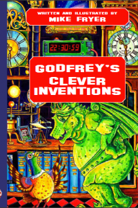 Godfrey's Clever Inventions, by Mike Fryer