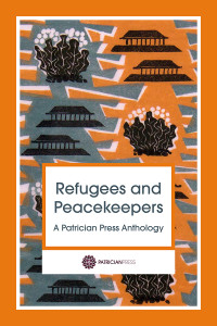 Discover Refugees and Peacekeepers – A Patrician Press Anthology, by Anna Johnson, Editor
