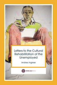 Letters to the Cultural Rehabilitation of the Unemployed, by Andrea Inglese