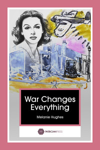 War Changes Everything, by Melanie Hughes