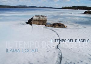 Ilaria Locati-Il tempo del disgelo_copertina (1)