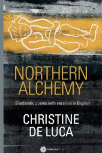 Discover Northern alchemy – Shetlandic poems with versions  in English, by Christine De Luca