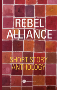 Rebel Alliance – Short Story Anthology, by Anna Johnson, Editor