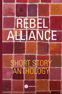 Discover Rebel Alliance – Short Story Anthology, by Anna Johnson, Editor