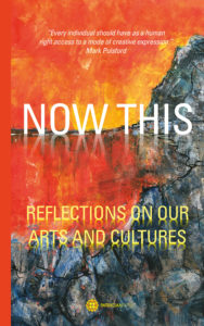 Now This – Reflections on our Arts and Cultures, by Patricia Borlenghi, Editor